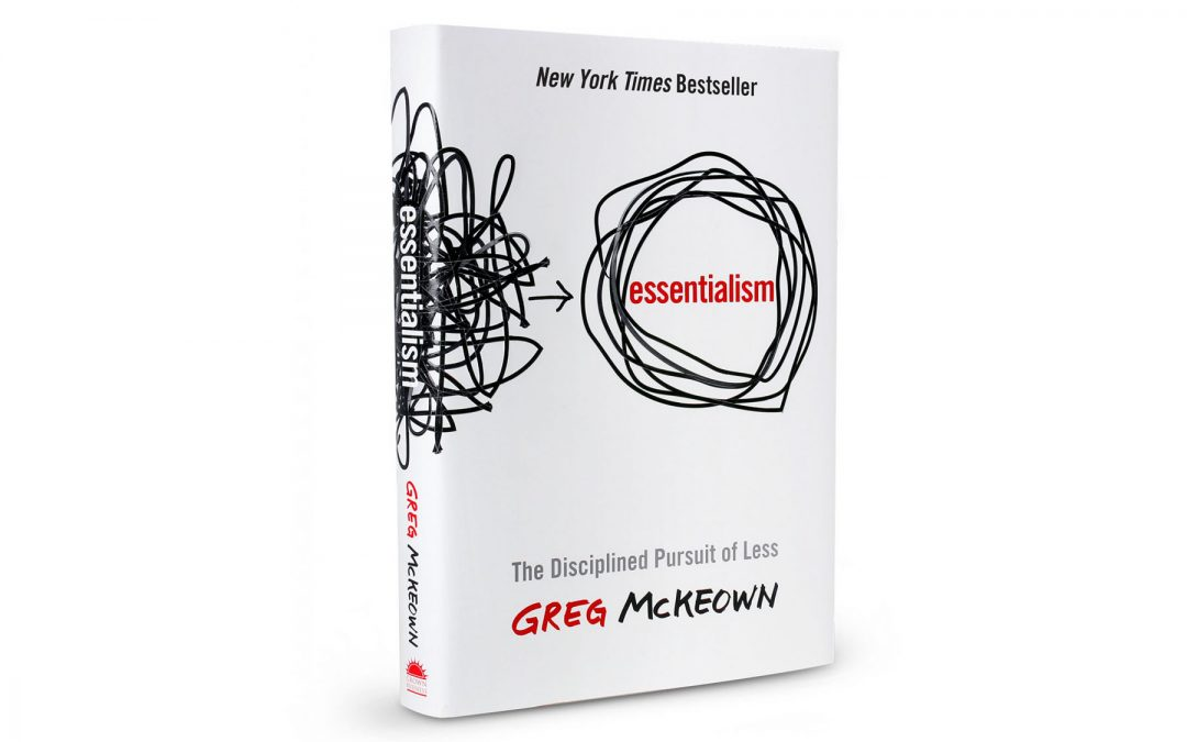 Book Spotlight: Essentialism – The Disciplined Pursuit of Less by Greg Mckeown