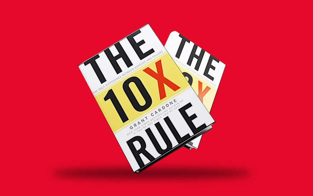 Book Spotlight: The 10X Rule by Grant Cardone