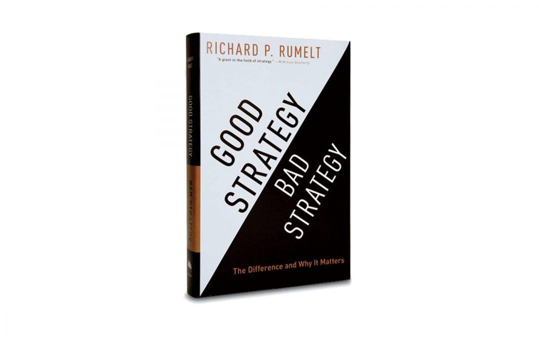 Book Spotlight: Good Strategy/Bad Strategy by Richard Rumelt