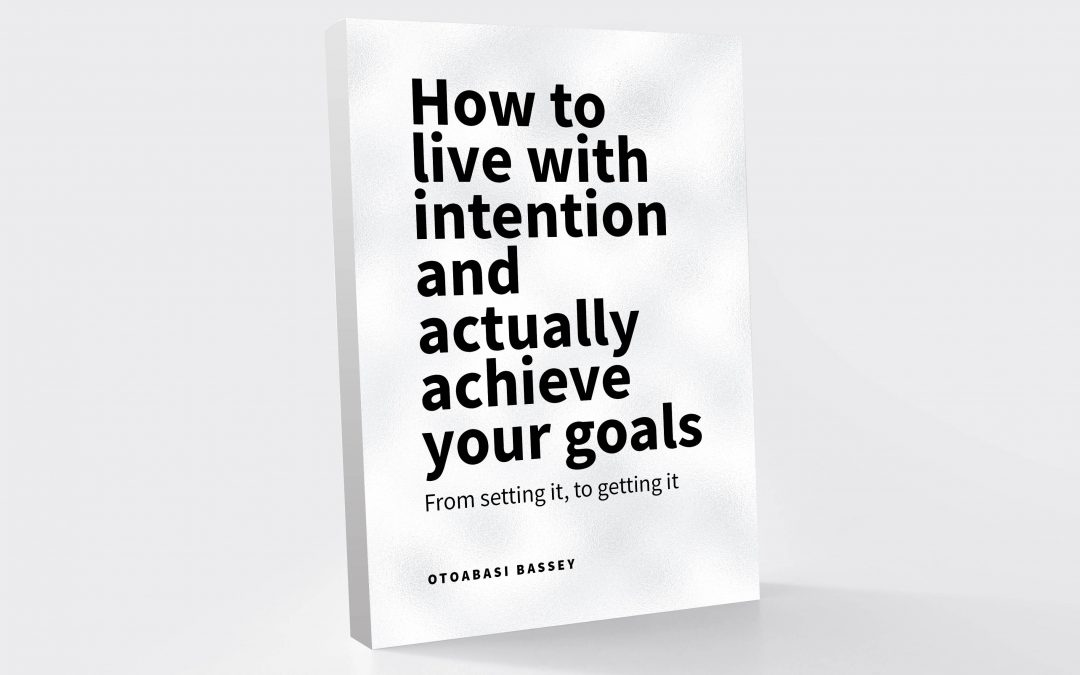 How to live with intention and actually achieve your goals